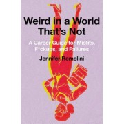Weird in a World That's Not: A Career Guide for Misfits, F*ck Ups, and Failures
