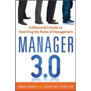 Manager 3.0: A Millennial's Guide to Rewriting the Rules of Management by Brad Karsh