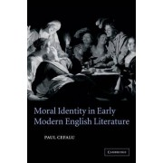 Moral Identity in Early Modern English Literature by Paul Cefalu