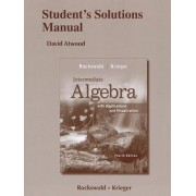 Student's Solutions Manual for Intermediate Algebra with Applications & Visualization by Gary K. Rockswold