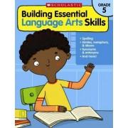 Building Essential Language Arts Skills: Grade 5 by Inc. Scholastic