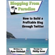 How to Build a Profitable Blog Through Twitter by Ryan Biddulph