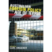 Australian Foreign Policy in the Age of Terror by Carl Ungerer