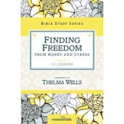 Finding Freedom from Worry and Stress by Thelma Wells