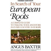 In Search of Your European Roots. a Complete Guide to Tracing Your Ancestors in Every Country in Europe. Third Edition by Angus Baxter