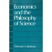 Economics and the Philosophy of Science by Deborah A. Redman