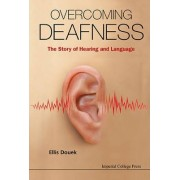 Overcoming Deafness: The Story Of Hearing And Language by Ellis Douek