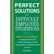Perfect Solutions for Difficult Employee Situations by Sid Kemp