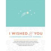 I Wished for You: A Keepsake Adoption Journal