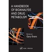 A Handbook of Bioanalysis and Drug Metabolism by Gary Evans