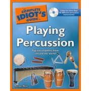 The Complete Idiot's Guide to Playing Percussion by Michael Miller