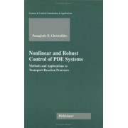 Nonlinear And Robust Control Of Pde Systems : Methods Ans Applications To Transport - Reaction Processes