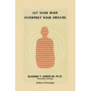 Let Your Body Interpret Your Dreams by Eugene T. Gendlin