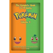The Complete Guide to Drawing Pokemon Volume 8 by Gala Publication