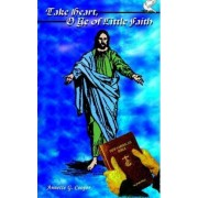 Take Heart, O Ye of Little Faith by Annette G. Cooper