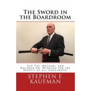 The Sword in the Boardroom: Sun Tzu, Musashi, and Kaufman on Winning for the Benefit of All Concerned