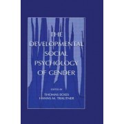 The Developmental Social Psychology of Gender by Thomas Eckes