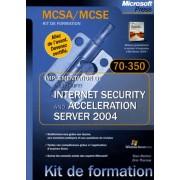 Mcsa/Mcse Kit De Formation - Implémentation De Microsoft Internet Security And Acceleration Server 2004 - Examen 70-350