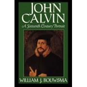 John Calvin by William J. Bouwsma