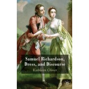 Samuel Richardson, Dress and Discourse by Kathleen M. Oliver