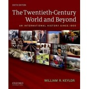The Twentieth-Century World and Beyond by William R. Keylor