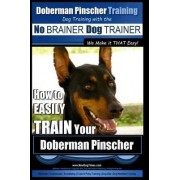 Doberman Pinscher Training - Dog Training with the No Brainer Dog Trainer We Make It That Easy! by MR Paul Allen Pearce