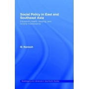 Social Policy in East and South East Asia by M. Ramesh