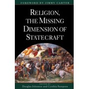 Religion, the Missing Dimension of Statecraft by Douglas Johnston