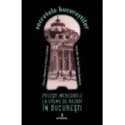 Secretele Bucurestilor vol.10 Povesti incredibile la vreme de razboi in Bucuresti - Dan-Silviu Boerescu