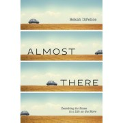 Almost There: Searching for Home in a Life on the Move