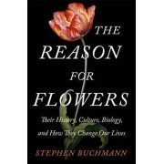 The Reason for Flowers by Stephen L. Buchmann