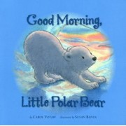 Good Morning Little Polar Bear by Carol Votaw
