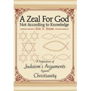 A Zeal for God Not According to Knowledge by Eric V Snow