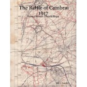 The Battle of Cambrai 1917 - From German Trench Maps by Ian J. Sanders