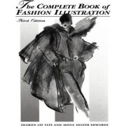 The Complete Book of Fashion Illustration by Sharon Lee Tate