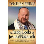 A Rabbi Looks at Jesus of Nazareth by Jonathan Bernis