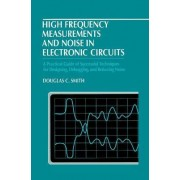 High Frequency Measurements and Noise in Electronic Circuits by D.C. Smith