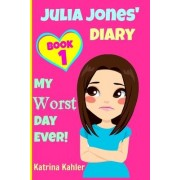 Julia Jones - My Worst Day Ever! - Book 1 by Katrina Kahler