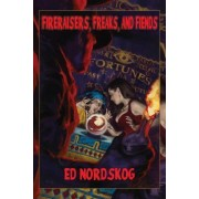 Fire Raisers, Freaks and Fiends by Ed Nordskog
