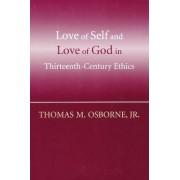 Love of Self and Love of God in Thirteenth-century Ethics by Jr. Thomas M. Osborne