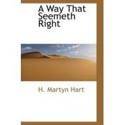 A Way That Seemeth Right by H Martyn Hart