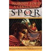 Spqr VI: Nobody Loves a Centurion by John Maddox Roberts
