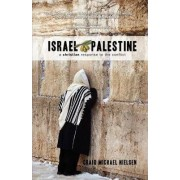 Israel Palestine - A Christian Response to the Conflict by Craig Michael Nielsen