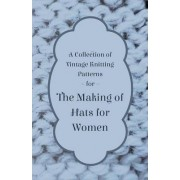 A Collection of Vintage Knitting Patterns for the Making of Hats for Women by Anon