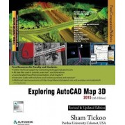 Exploring AutoCAD Map 3D 2015 by Prof Sham Tickoo Purdue Univ