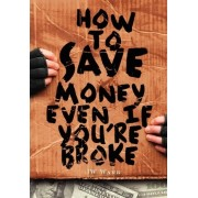 How to Save Money Even If You're Broke by MR Jw Warr
