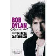 Bob Dylan. Suflare in vant. 100 de poeme traduse de Mircea Cartarescu