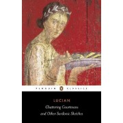 Chattering Courtesans and Other Sardonic Sketches by Lucian