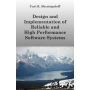Design and Implementation of Reliable and High Performance Software Systems Including Distributed and Parallel Computing and Interprocess Communication Designs by Yuri K Shestopaloff