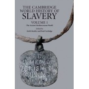 The Cambridge World History of Slavery: Volume 1, the Ancient Mediterranean World by Keith Bradley